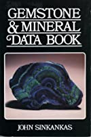 Gemstone & Mineral Data Book: A Compilation of Data, Recipes, Formulas, and Instructions for the Mineralogist, Gemologist, Lapidary, Jeweler, Crafts John Sinkankas