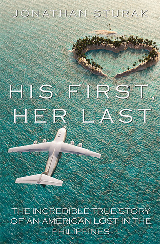 His First, Her Last: The Incredible True Story of an American Lost in the Philippines  by  Jonathan Sturak