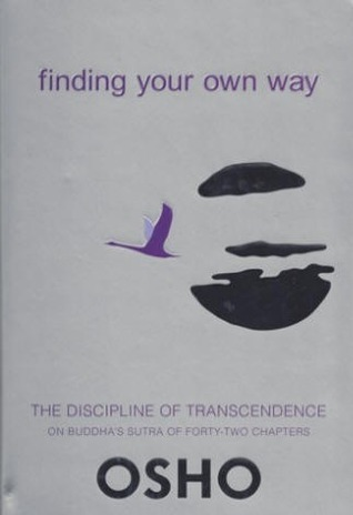 Finding Your Own Way - The discipline of transcendence on Buddhas sutra of forty-two chapters  by  Osho