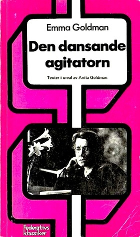 Den dansande agitatorn  by  Emma Goldman