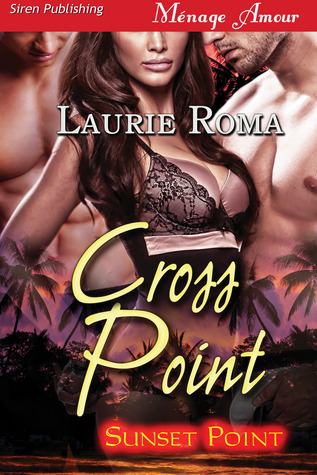 Cross Point (Sunset Point, #2)  by  Laurie Roma