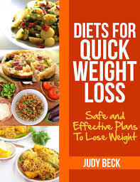 Diets For Quick Weight Loss: Safe and Effective Diet Ideas That Will Help You Lose Weight  by  Judy Beck
