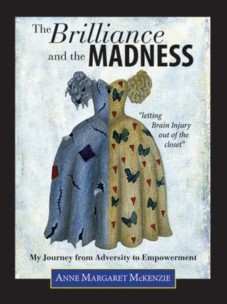 The Brilliance and the Madness: My Journey from Adversity to Empowerment  by  Anne Margaret McKenzie
