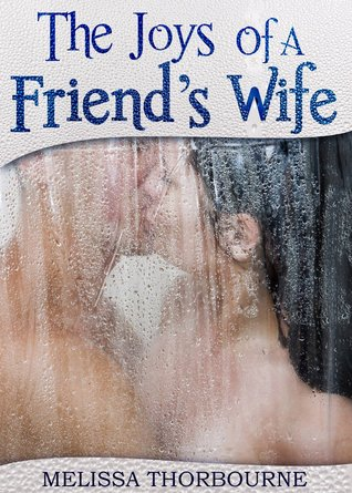 The Joys of a Friends Wife  by  Melissa Thorbourne