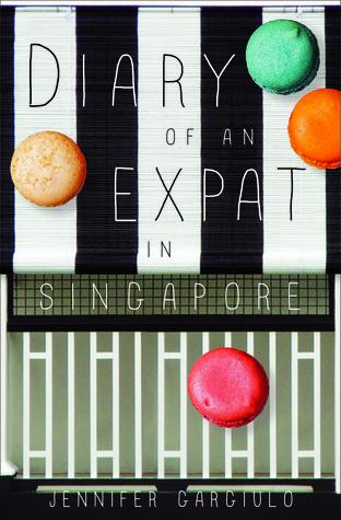 Diary of An Expat in Singapore  by  Jennifer  Gargiulo
