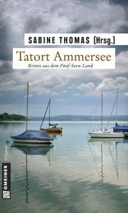 Tatort Ammersee: Krimis aus dem Fünf-Seen-Land  by  Sabine Thomas