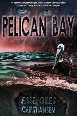 Pelican Bay: (Book 1) Jesse Giles Christiansen