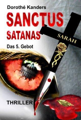 Sanctus Satanas - Das 5. Gebot  by  Dorothé Kanders