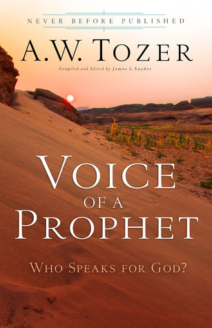 Voice of a Prophet: Who Speaks for God? A.W. Tozer