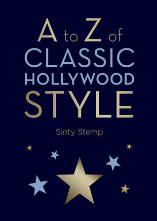 A to Z of Classic Hollywood Style  by  Sinty Stemp