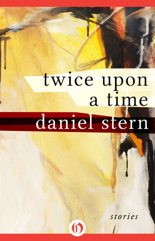 Twice Upon a Time: Stories Daniel Stern