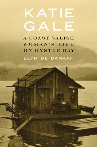 Katie Gale: A Coast Salish Womans Life on Oyster Bay  by  LLyn De Danaan