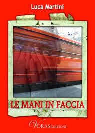 Le mani in faccia  by  Luca  Martini