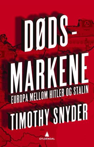 Dødsmarkene: Europa mellom Hitler og Stalin Timothy Snyder
