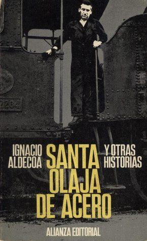 Santa Olaja de acero y otras historias  by  Ignacio Aldecoa
