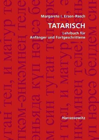 Tatarisch: Lehrbuch für Anfänger und Fortgeschrittene Margarete I. Ersen-Rasch