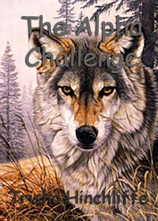 The Alpha Challenge  by  Trisha Hinchliffe
