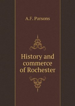 History and Commerce of Rochester A.F.  Parsons