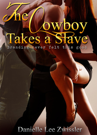 The Cowboy Takes a Slave  by  Danielle Lee Zwissler