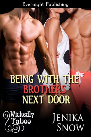 Being with the Brothers Next Door (Wickedly Taboo, #4) Jenika Snow