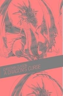 A Dragons Curse (The Were-Dragon #1)  by  Christian  Clason
