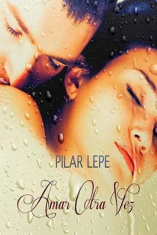 Amar Otra Vez  by  Pilar Lepe