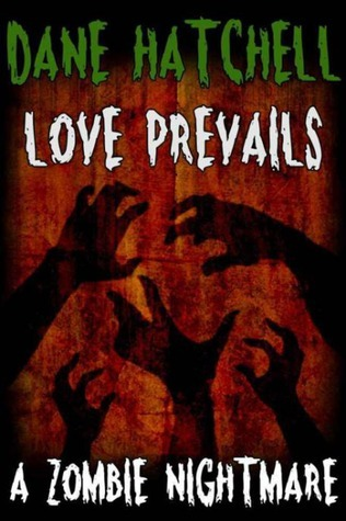 Love Prevails: A Zombie Nightmare  by  Dane Hatchell