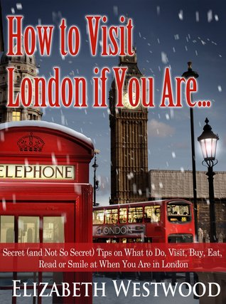 How to Visit London if You Are... Secret and Not Elizabeth Westwood