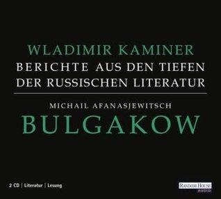 Michail Afanasjewitsch Bulgakow - Berichte aus den Tiefen der russischen Literatur  by  Wladimir Kaminer