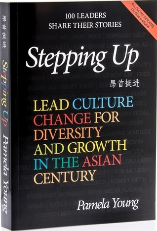 Stepping Up: lead culture change for diversity and growth in the Asian century  by  Pamela Young