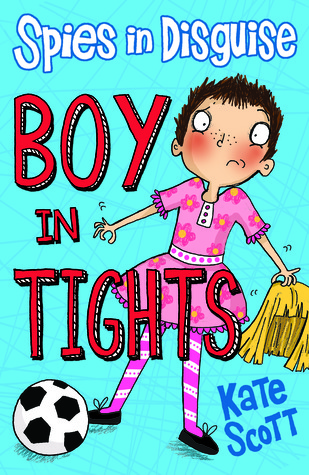 Boy in Tights (Spies in Disguise, #1)  by  Kate Scott