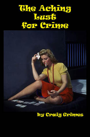 The Aching Lust for Crime Craig  Grimes