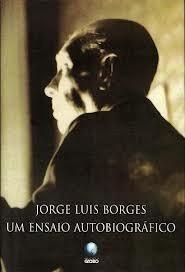 Um Ensaio Autobiográfico 1899 - 1970 Jorge Luis Borges