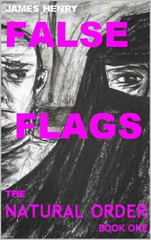 False Flags: The Natural Order Book 1  by  James Henry I
