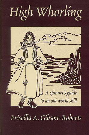 High Whorling: A Spinners Guide to an Old World Skill  by  Priscilla Gibson-Roberts