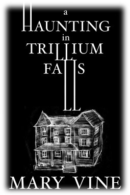 A Haunting in Trillium Falls  by  Mary Vine