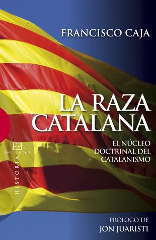 La raza catalana: el núcleo doctrinal del catalanismo Francisco Caja