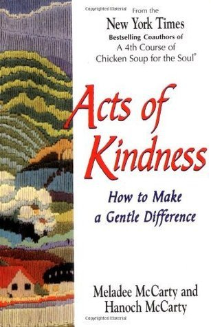 Acts of Kindness: How to Make a Gentle Difference Meladee McCarty
