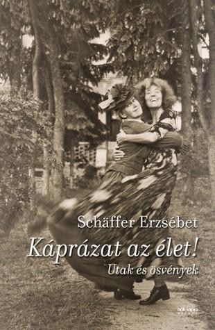 Káprázat az élet! Schäffer Erzsébet