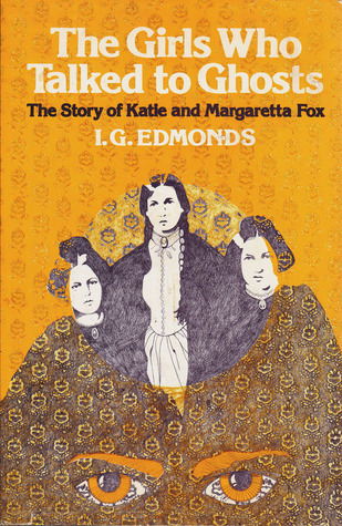 The Girls Who Talked to Ghosts: The Story of Katie and Margaretta Fox I.G. Edmonds