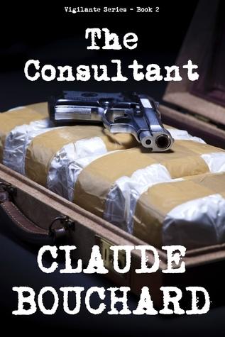 The Consultant (Vigilante, #2)  by  Claude Bouchard