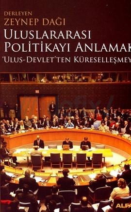 Uluslararası Politikayı Anlamak Ulus-Devletten Küreselleşmeye Zeynep Dağı