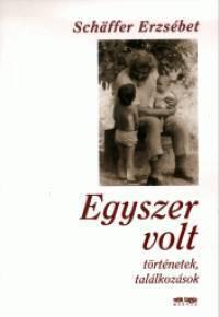 Egyszer volt  by  Schäffer Erzsébet