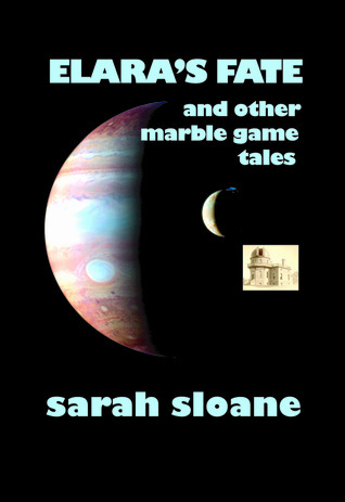 Elaras Fate and Other Marble Game Tales Sarah  Sloane