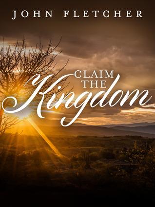 Claim the Kingdom John       Fletcher