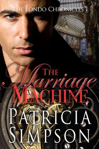 The Marriage Machine (The Londo Chronicles, #1) Patricia Simpson