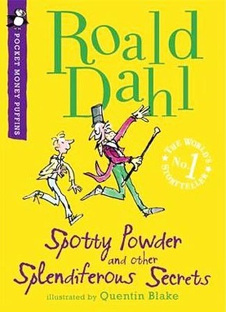Spotty Powder And Other Splendiferous Secrets  by  Roald Dahl