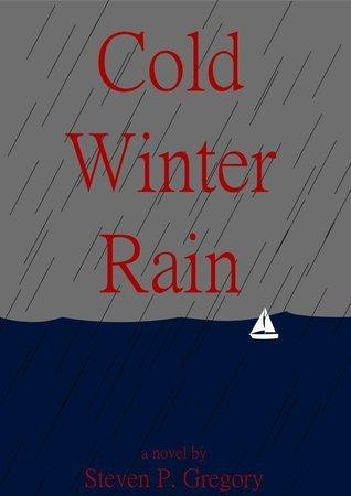 Cold Winter Rain  by  Steven P. Gregory