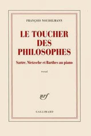 Le toucher des philosophes . Sartre, Nietzsche et Barthes au piano  by  François Noudelmann