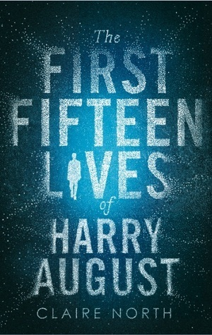 The First Fifteen Lives of Harry August Claire North